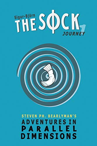 The Sock Book 1 Journey Steven Ph Bearlyman S Adventures In Parallel Dimensions