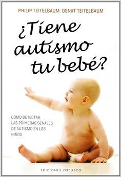 Epub Gratis ¿tiene Autismo Tu Bebé?: Cómo Detectar Las Primeras Señales De Autismo En Los Niños.