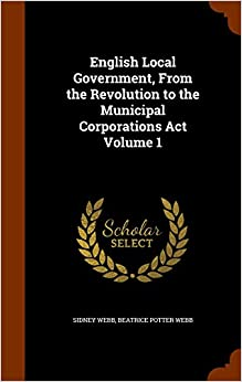 Book English Local Government, From the Revolution to the Municipal Corporations Act Volume 1