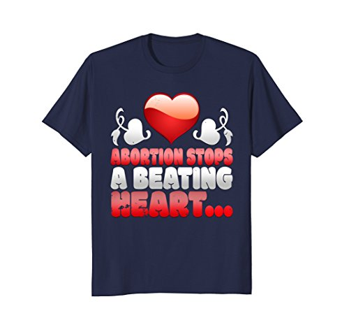 Abortion Stops Beating Heart (Awesome Abortion Stops A Beating Heart Pro Life T Shirt)