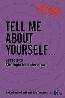 Tell Me About Yourself...: Secrets to Strategic Job Interviews (The Job Seeker Manifesto Book 3) by [Burik, Katherine, Toussant, Dan]