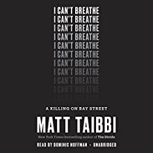 I Can't Breathe: A Killing on Bay Street Audiobook by Matt Taibbi Narrated by Dominic Hoffman