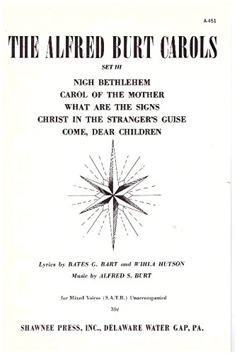 The Alfred Burt Carols Set III for Mixed Voices (SATB) Unaccompanied Nigh Bethlehem, Carol of the Mother, What Are the Signs, Christ in the Stranger's Guise and Come Dear Children