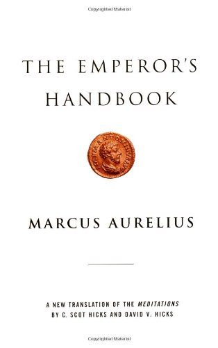 The Emperor's Handbook: A New Translation of the Meditations (Book) written by Marcus Aurelius; edited by C. Scot Hicks, David Hicks