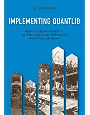 Implementing QuantLib: Quantitative finance in C++: an inside look at the architecture of the QuantLib library
