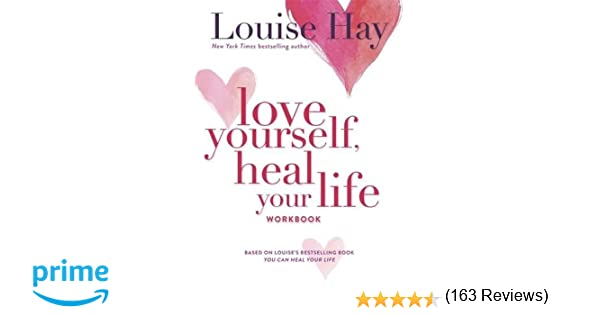 Love Yourself, Heal Your Life Workbook (Insight Guide): Louise Hay ...