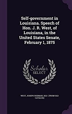 Self-Government in Louisiana. Speech of Hon. J. R. West, of Louisiana, in the United States Senate, February 1, 1875