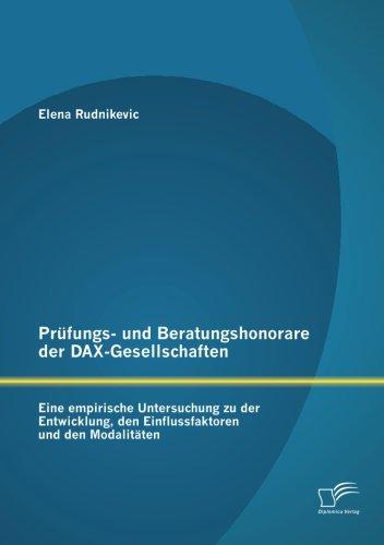 Prufungs- Und Beratungshonorare Der Dax-Gesellschaften: Eine Empirische Untersuchung Zu Der Entwicklung, Den Einflussfaktoren Und Den Modalitaten (German Edition) from Rudnikevic Elena