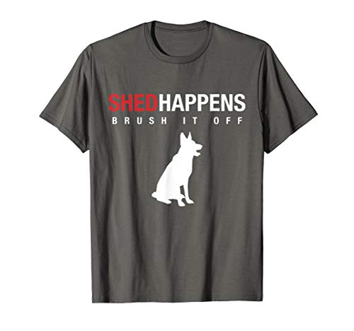 - German Shepherd Dog T-Shirt - Shed Happens Brush It Off