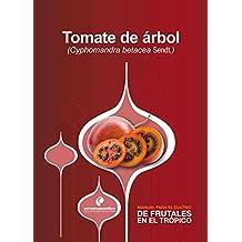 Manual para el cultivo de frutales en el trópico. Tomate de árbol (Spanish Edition)