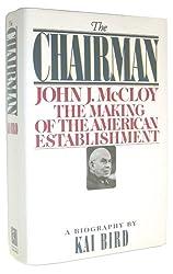 The Chairman: John J. McCloy the Making of the American Establishment