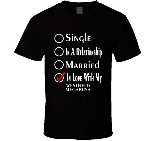 (Single Taken in Love with My Westfield Megabusa Car Lover Enthusiast Cool Auto T Shirt 2XL Black)