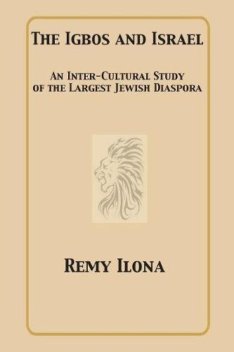 The Igbos and Israel: An Inter-Cultural Study of the Largest Jewish Diaspora