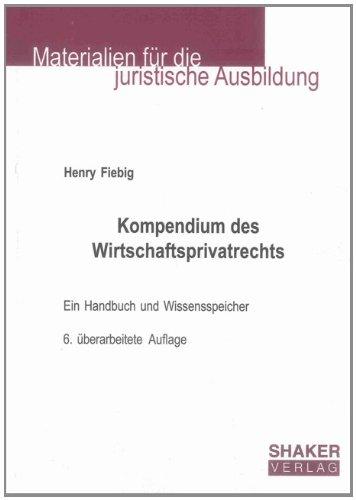 Kompendium des Wirtschaftsprivatrechts: Bürgerliches Recht, Handels-, Gesellschafts-, Wettbewerbs-, Wertpapier-, Prozess- und Insolvenzrecht in Schaubildern, Ein Handbuch und Wissensspeicher