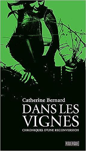 Amazon.fr - Dans les vignes: Chroniques d'une reconversion - Bernard,  Catherine - Livres