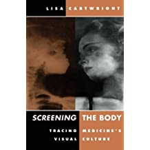 Screening The Body: Tracing Medicine's Visual Culture