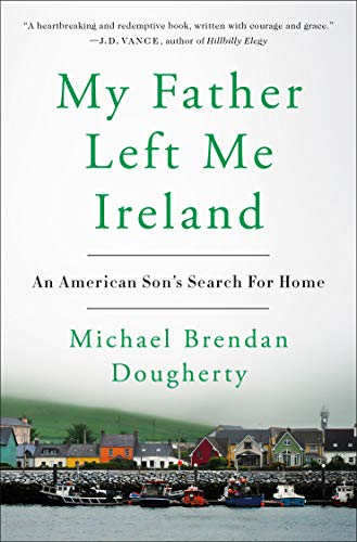 My Father Left Me Ireland: An American Son's Search For Home]()