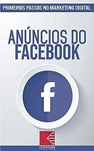 Anúncios do Facebook: Turbine E Transforme Seu Negócio Com Técnicas De Marketing Digital (Primeiros Passos no