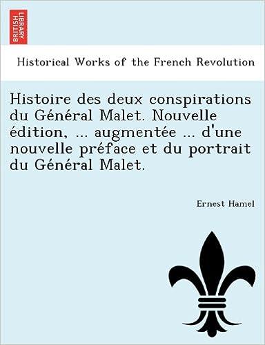 Histoire des deux conspirations du Général Malet. Nouvelle édition, ... augmentée ... d'une nouvelle préface et du portrait du Général Malet.