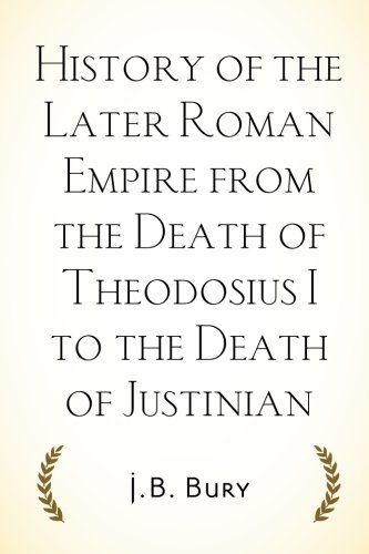 History of the Later Roman Empire from the Death of Theodosius I to the Death of Justinian
