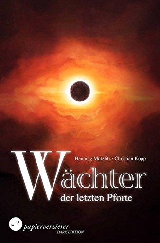 Wächter der letzten Pforte Taschenbuch – 11. Oktober 2014 Henning Mützlitz Christian Kopp Papierverzierer Verlag 3944544676