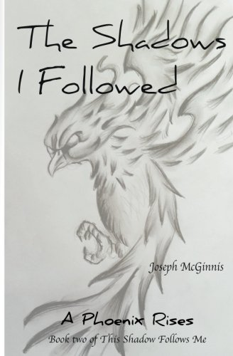 The Shadows I Followed: A Phoenix Rises (This Shadow Follows Me) by CreateSpace Independent Publishing Platform