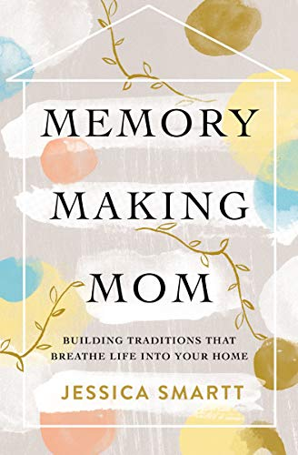 - Memory-Making Mom: Building Traditions That Breathe Life Into Your Home