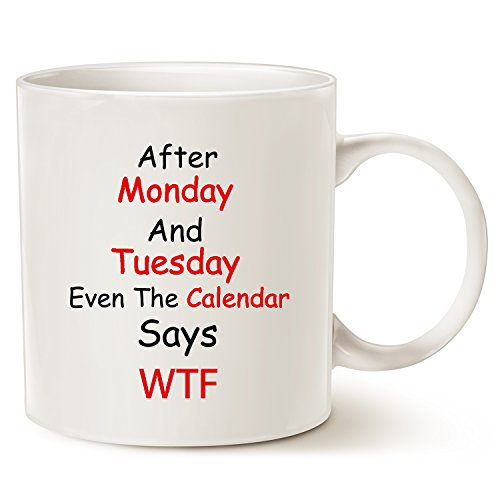 MAUAG Funny Quote Coffee Mugs, Monday, Tuesday, W T F Best Father's Day and Mother's Day Gifts for Office Co-worker, Working Women Porcelain Cup, White 11 Oz -