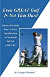 Even GREAT Golf Is Not That Hard, Hibbard, George, 096739516X