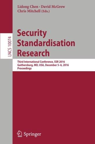 Security Standardisation Research: Third International Conference, SSR 2016, Gaithersburg, MD, USA, December 5–6, 2016,