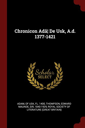 Chronicon Ad㦠De Usk, A.d. 1377-1421