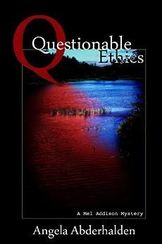 Questionable Ethics (A Mel Addison Mystery Book 1) by [Abderhalden, Angela]