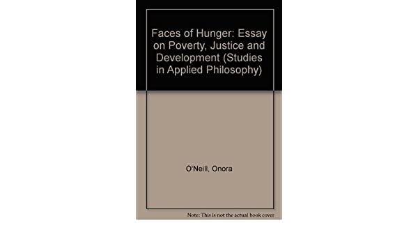 Business Essay Example Faces Of Hunger An Essay On Poverty Justice And Development Studies In  Applied Philosophy  Onora Oneill  Amazoncom Books International Business Essays also Essay On English Literature Faces Of Hunger An Essay On Poverty Justice And Development  Topics For Synthesis Essay