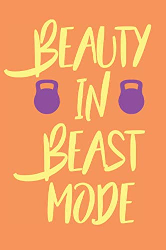 Beauty in Beast Mode: Exercise Journal to Help You Become the Best Version of Yourself