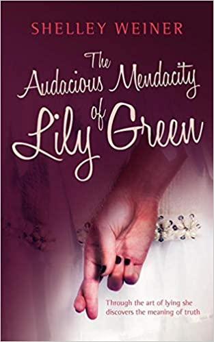 The Audacious Mendacity of Lily Green: Amazon co uk: Shelley Weiner