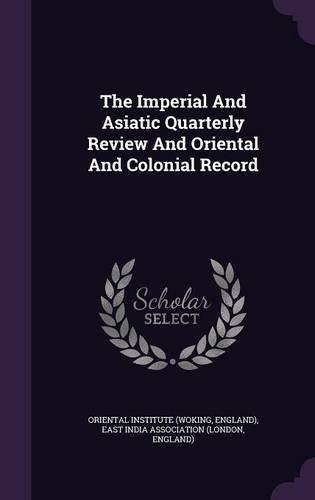 The Imperial And Asiatic Quarterly Review And Oriental And Colonial Record ebook