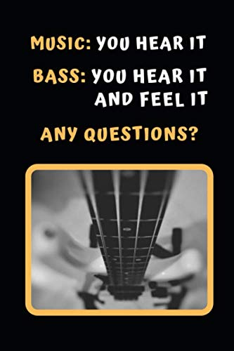 Music: You Hear It. Bass: Your Hear It And Feel It. Any Questions?: Bass Guitar Themed Novelty Lined Notebook / Journal To Write In Perfect Gift Item (6 x 9 inches) (9 String Guitar Schecter)