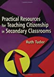 Practical Resources for Teaching Citizenship in Secondary Classrooms, Ruth Tudor, 1853468401