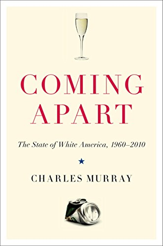 Coming Apart: The State of White America, 1960-2010