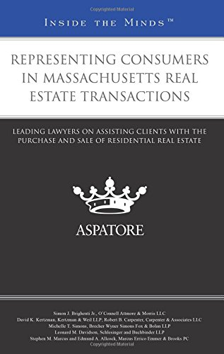 Representing Consumers in Massachusetts Real Estate Transactions: Leading Lawyers on Assisting Clients with the Purchase and Sale of Residential Real Estate (Inside the Minds)