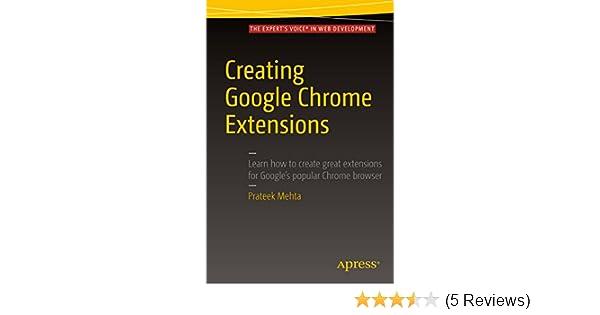 Creating Google Chrome Extensions 1st ed , Prateek Mehta, eBook