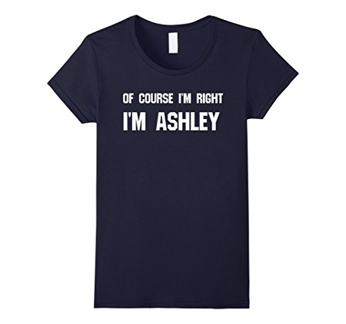 womens-of-course-im-right-im-ashley-funny-sarcastic-t-shirt-medium-navy