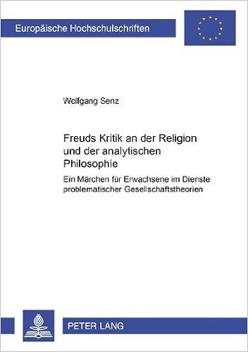 Book Freuds Kritik an Der Religion Und Der Analytischen Philosophie: Ein Maerchen Fuer Erwachsene Im Dienste Problematischer Gesellschaftstheorien (Europeaische Hochschulschriften)
