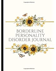 Borderline Personality Disorder Journal: Beautiful Journal To Track Various Moods and BPD Symptoms, Energy, Therapy, Coping Skills, & Lots Of Lined Journal Pages, Inspiring Quotes, Illustrations, Prompts & More!