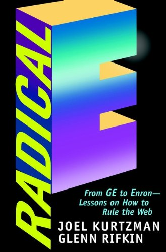 Download Radical E: From GE to Enron–Lessons on How to Rule the Web Pdf
