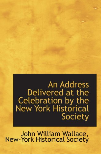Read Online An Address Delivered at the Celebration by the New York Historical Society pdf epub