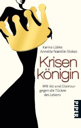 Krisenkönigin: Mit List und Glamour gegen die Tücken des Lebens