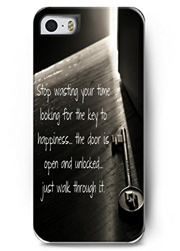 OUO Design Stop wasting your time looking for the key to happiness the door is open and unlocked just walk through it Hard Back Case Skin Cover For Apple iPhone 5 5S - Hard Snap on Plastic Case Inspirational and Motivational Life Quotes
