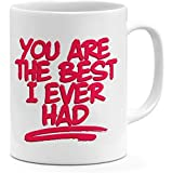 You Are the Best i Ever Had Couples Best Friends Mug