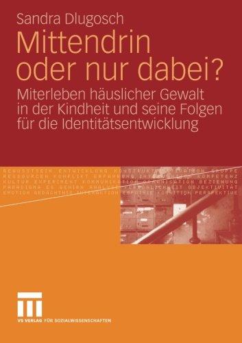Mittendrin oder nur dabei?: Miterleben häuslicher Gewalt in der Kindheit und seine Folgen für die Identitätsentwicklung (German Edition)